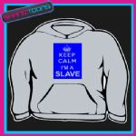 KEEP CALM IM A SLAVE HUSBAND BOYFRIEND FUNNY  HOODIE ALL SIZES & COLOURS